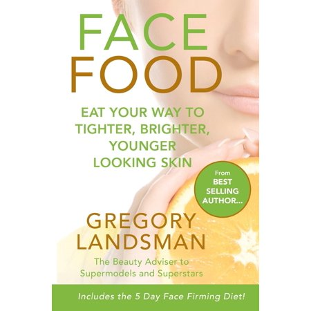 Face Food: Eat your way to tighter, brighter, younger looking skin (Beauty Skin Brighter Younger & Perfect Skin)