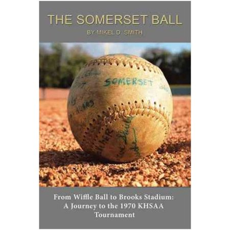 The Somerset Ball: From Wiffle Ball to Brooks Stadium: a Journey to the 1970 Khsaa Tournament
