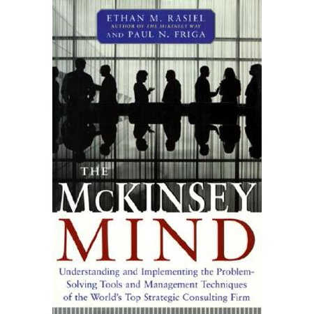 The McKinsey Mind: Understanding and Implementing the Problem-Solving Tools and Management Techniques of the World's Top Strategic Consulting Firm -