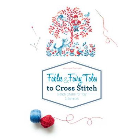 Fables & Fairy Tales to Cross Stitch : French Charm for Your Stitchwork