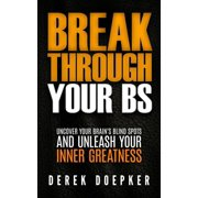 Break Through Your BS: Uncover Your Brain's Blind Spots and Unleash Your Inner Greatness - eBook