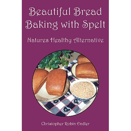- Beautiful Bread Baking with Spelt