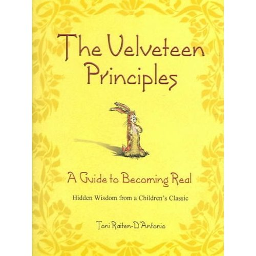Velveteen Principles: A Guide to Becoming Real - Hidden Wisdom from a Children's Classic
