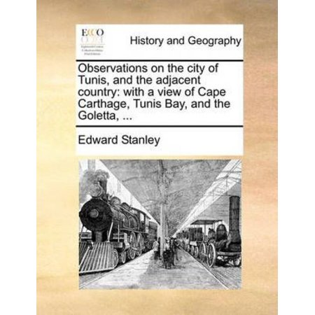Observations on the City of Tunis, and the Adjacent Country: With a View of Cape Carthage, Tunis Bay, and the Goletta, ... - image 1 de 1