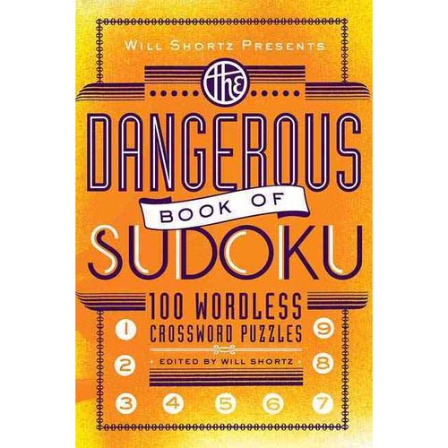 Will Shortz Presents the Dangerous Book of Sudoku: 100 Devilishly Difficult Puzzles