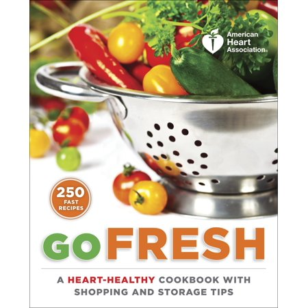 American Heart Association Go Fresh   A Heart Healthy Cookbook With Shopping And Storage Tips
