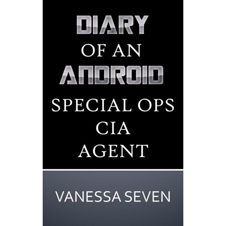 Diary of an Android CIA Special Ops Agent - eBook (Special Ops Ninja)