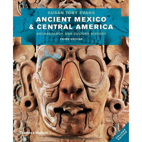 Ancient Mexico & Central America: Archaeology and Culture History: College Edition