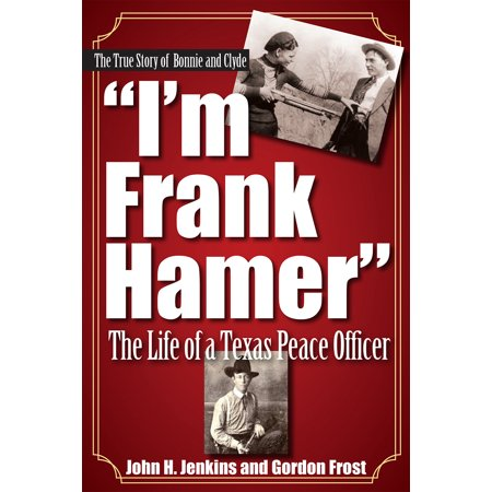 I'm Frank Hamer : The Life of a Texas Peace