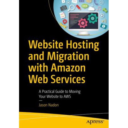 Website Hosting And Migration With Amazon Web Services  A Practical Guide To Moving Your Website To Aws