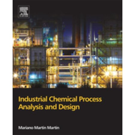 Industrial Chemical Process Analysis and Design - (Chemical Engineering Design And Analysis An Introduction)
