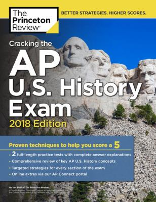 The Princeton Review Cracking the AP U.S. History Exam 2018: Proven Techniques to Help You Score a 5