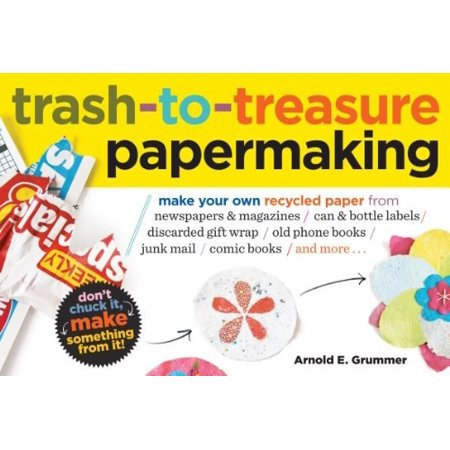 Trash To Treasure Papermaking  Make Your Own Recycled Paper From Newspapers   Magazines  Can   Bottle Labels  Disgarded Gift Wrap  Old Phone Books  Junk Mail  Comic Books  And More