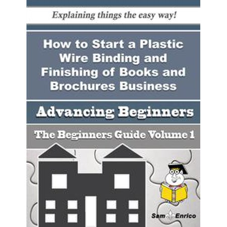 Brochure Catalog Guide - How to Start a Plastic Wire Binding and Finishing of Books and Brochures, Business (Beginners Guide) - eBook