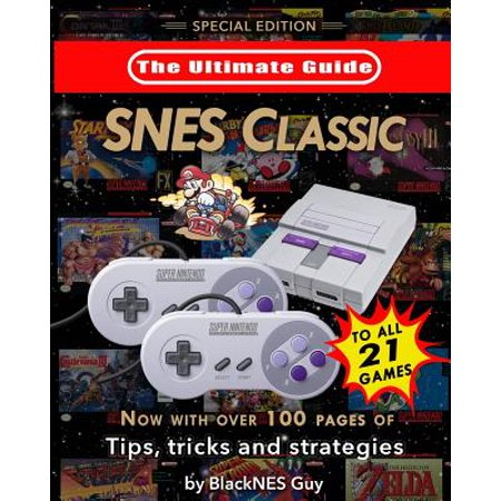 Major Strategy Guide - Snes Classic : The Ultimate Guide to the Snes Classic Edition: Tips, Tricks and Strategies to All 21 Games!