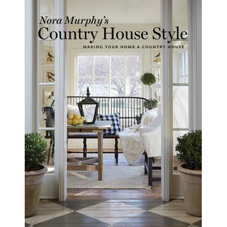 Nora Murphy's Country House Style : Making Your House A Country (Making A Model House For A School Project)