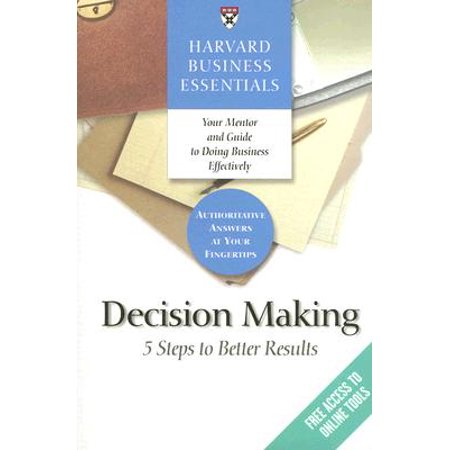 Harvard Business Essentials, Decision Making : 5 Steps to Better