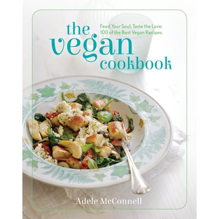 The Vegan Cookbook : Feed your Soul, Taste the Love: 100 of the Best Vegan