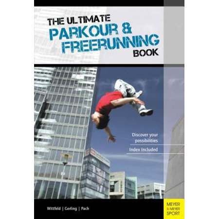 The Ultimate Parkour & Freerunning Book : Discover Your (Best Parkour And Freerunning 2019)