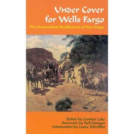 Under Cover For Wells Fargo  The Unvarnished Recollections Of Fred Dodge