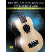 First 50 Songs by the Beatles You Should Play on Ukulele: Must-Have, Accessible Collection of Favorites to Strum and Sing (Paperback)