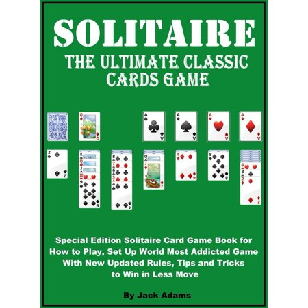 Solitaire: The Ultimate Classic Card Game, Special Edition Solitaire Card Game Book for How to Play, Set Up World most Addicted Game with New Updated Rule, Tips and Tricks to Win in Less Move - (Play Klondike Solitaire)