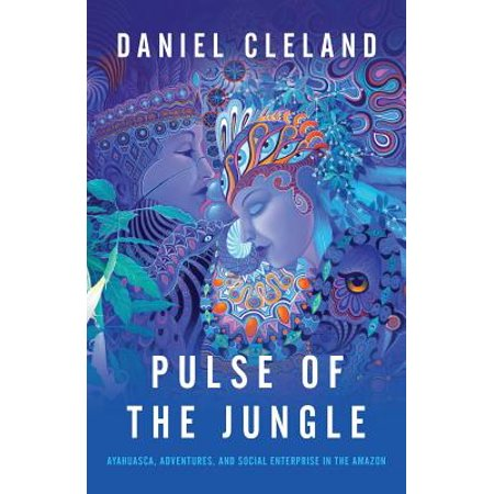 Social Jungle - Pulse of the Jungle : Ayahuasca, Adventures, and Social Enterprise in the Amazon