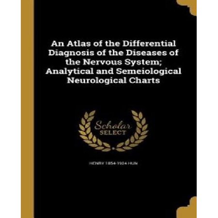 An Atlas Of The Differential Diagnosis Of The Diseases Of The Nervous System  Analytical And Semeiological Neurological Charts
