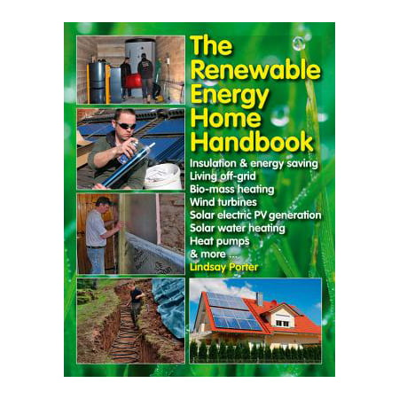 The Renewable Energy Home Handbook : Insulation & Energy Saving, Living Off-Grid, Bio-Mass Heating, Wind Turbines, Solar Electric Pv Generation, Solar Water Heating, Heat Pumps, & More (Grid Generation)