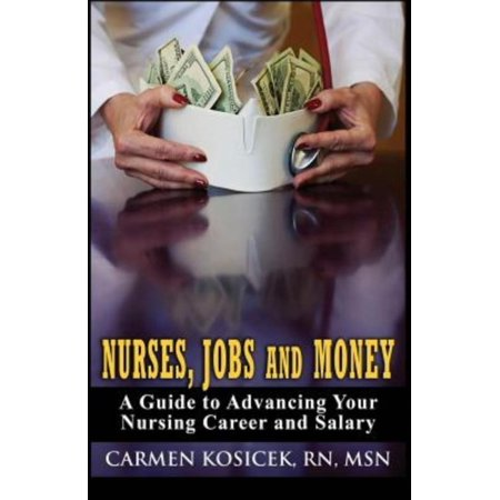 Nurses  Jobs And Money     A Guide To Advancing Your Nursing Career And Salary