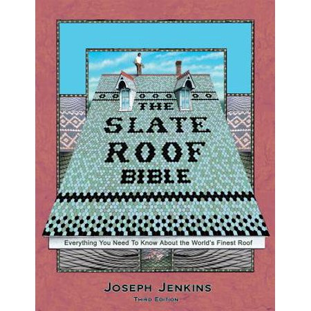 The Slate Roof Bible : Everything You Need to Know about the World's Finest Roof, 3rd Edition
