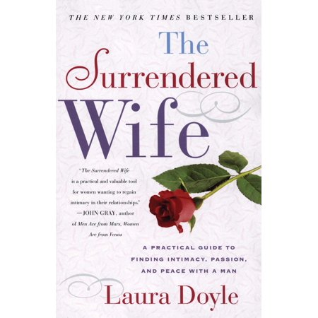 The Surrendered Wife : A Practical Guide To Finding Intimacy, Passion and