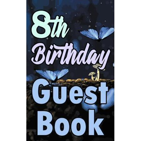 8th Birthday Guest Book: Eighth Magical Celebration Message Logbook for Visitors Family and Friends to Write in Comments & Best Wishes Gift Log