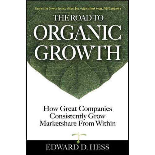 The Road to Organic Growth: How Great Companies Consistently Grow Marketshare from Within