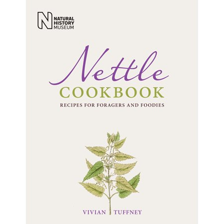 - Nettle Cookbook : Recipes for Foragers and Foodies