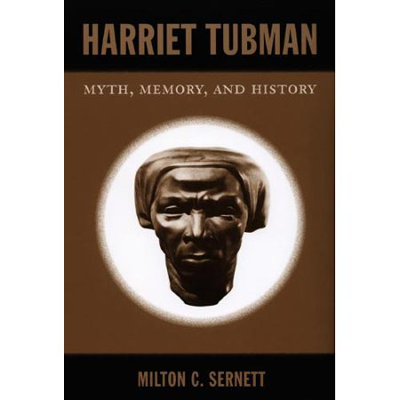 Harriet Tubman  Myth  Memory  And History