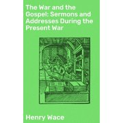 The War and the Gospel: Sermons and Addresses During the Present War - eBook