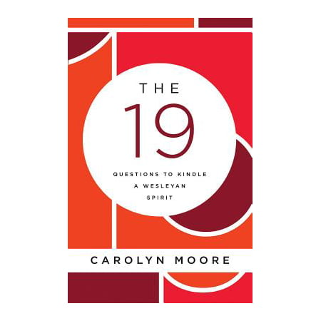 The 19 : Questions to Kindle a Wesleyan Spirit (Kindle Press)