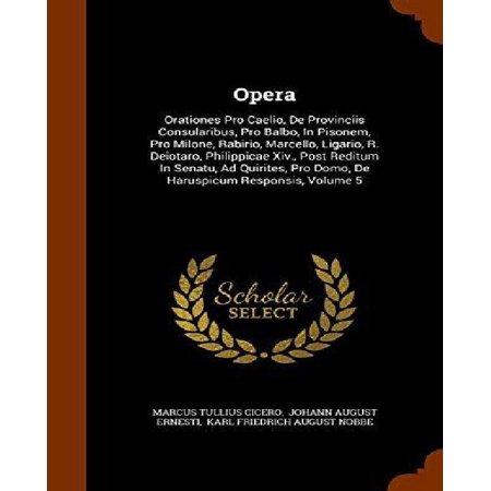 Opera: Orationes Pro Caelio, de Provinciis Consularibus, Pro Balbo, in Pisonem, Pro Milone, Rabirio, Marcello, Ligario, R. De - image 1 de 1