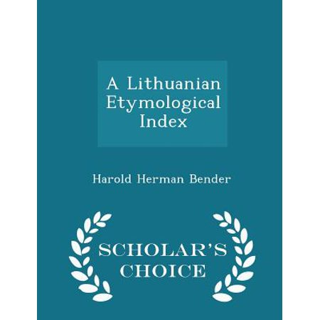 Lithuanian Chick - A Lithuanian Etymological Index - Scholar's Choice Edition