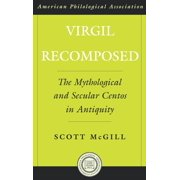 Virgil Recomposed : The Mythological and Secular Centos in Antiquity