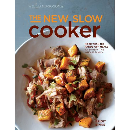 The New Slow Cooker rev. (Williams-Sonoma) : More than 100 Hands-off Meals to Satisfy the Whole Family