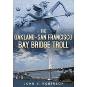 The Oakland-San Francisco Bay Bridge Troll