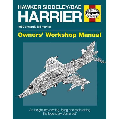 Hawker Siddeley/Bae Harrier Manual: 1960 Onwards (All Marks): Owners Workshop Manual