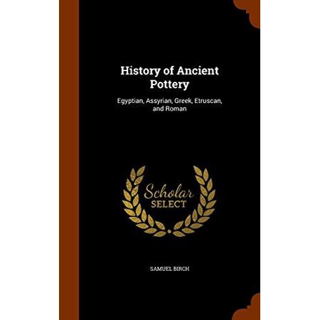 History of Ancient Pottery: Egyptian, Assyrian, Greek, Etruscan, and Roman - image 1 of 1