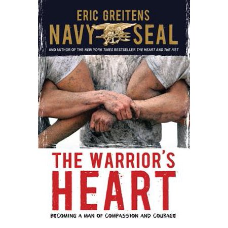 The Warrior's Heart : Becoming a Man of Compassion and Courage - Male Warrior