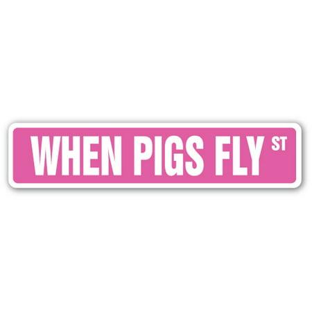WHEN PIGS FLY Street Sign ain't happening funny joke | Indoor/Outdoor | 24