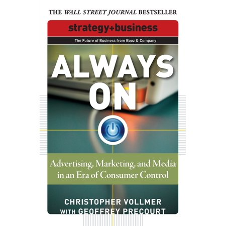 Strategy + Business: Always On: Advertising, Marketing, and Media in an Era of Consumer Control (Role Of Consumer Behaviour In Marketing Strategy)