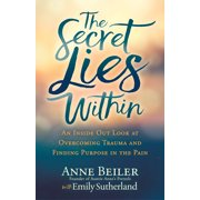 The Secret Lies Within : An Inside Out Look at Overcoming Trauma and Finding Purpose in the Pain (Hardcover)