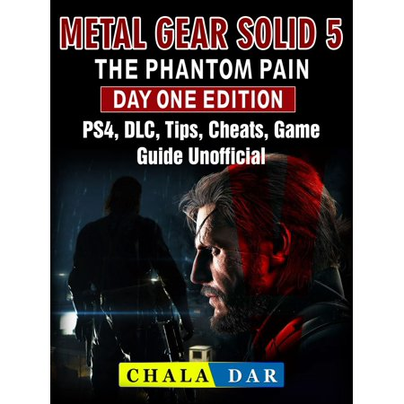 Metal Gear Solid 5 The Phantom Pain Day One Edition, PS4, DLC, Tips, Cheats, Game Guide Unofficial -